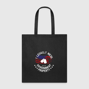 I Legally Mess with Government Property - Tote Bag