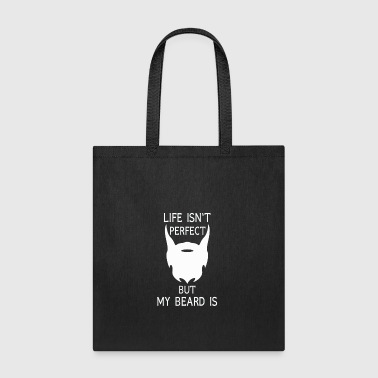 Life isnt perfect but my beard is Gif for men - Tote Bag