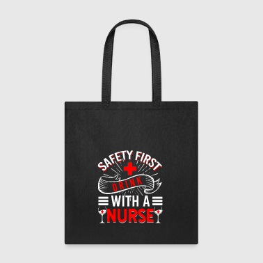 Safety First Drink With A Nurse - Tote Bag