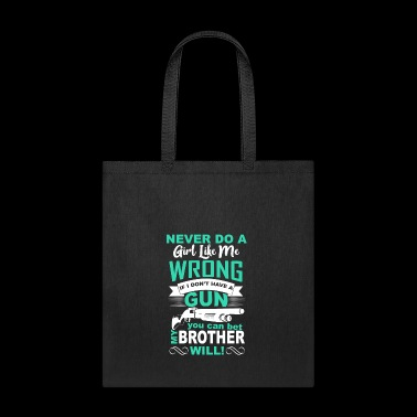 NEVER DO A GIRL LIKE ME WRONG IF I DON T HAVE GUN - Tote Bag