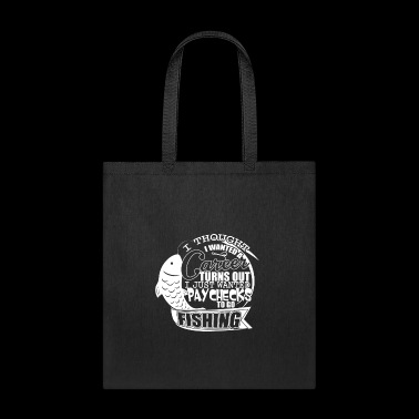 I Just Wanted Paychecks To Go Fishing T Shirt - Tote Bag