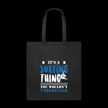 IT'S A SURFING THING YOU WOULDN'T UNDERSTAND - Tote Bag