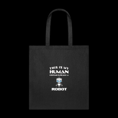 This Is My Human Costume Im Really a robot Gift - Tote Bag