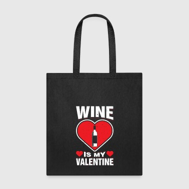 Wine Is My Valentine's Alcoholic Beverage Love Day - Tote Bag