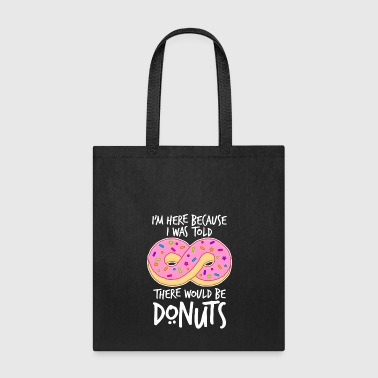 I'm Here Because I Was Told There Would Be Donuts - Tote Bag