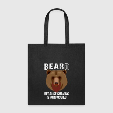 BEARD BECAUSE SHAVING IS FOR PUSSIES - Tote Bag