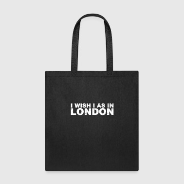 I Wish I Was In London City United Kingdom - Tote Bag