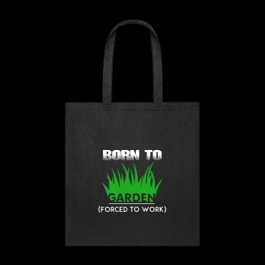 Born To Garden Forced To Work - Tote Bag