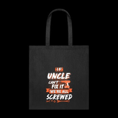 If Uncle Can't Fix It We're All Screwed Uncle Gift - Tote Bag