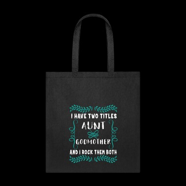 I Have Two Titles Aunt Godmother and i rock them - Tote Bag