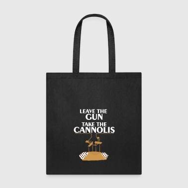Leave The Gun Take The Cannolis - Tote Bag