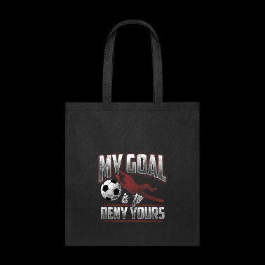 My Goal Is To Deny Yours Goalkeeper Goalie Soccer - Tote Bag