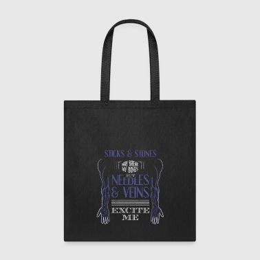 Stick And Stones May Break My Bones But Needles and Veins Excite Me - Tote Bag
