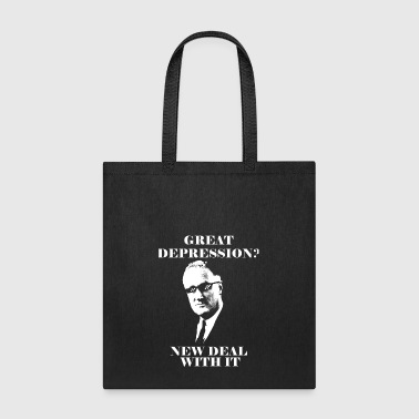 Great Depression? New Deal with it! - Tote Bag