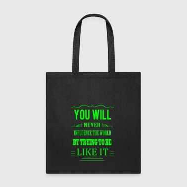 You will never influence the world by trying to be - Tote Bag