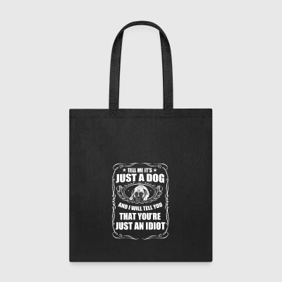 TELL ME IT S JUST A DOG - Tote Bag