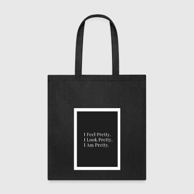 I Feel Pretty.I Look Pretty.I Am Pretty. - Tote Bag