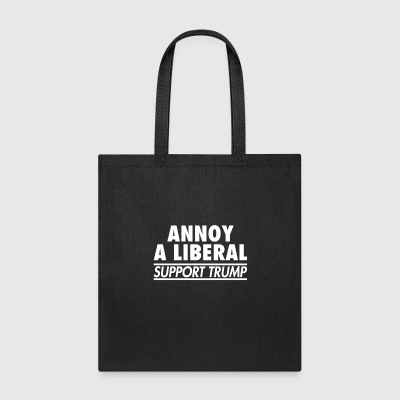 Annoy Liberal Support Trump - Tote Bag