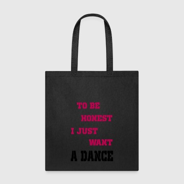 to be honest i just want a dance - Tote Bag
