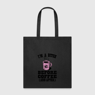 I'm a bitch before coffee and after - Tote Bag