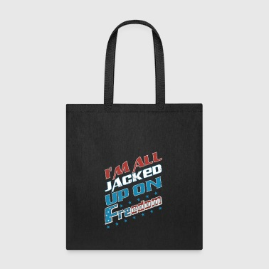 I'm All Jacked Up On Freedom! - Tote Bag