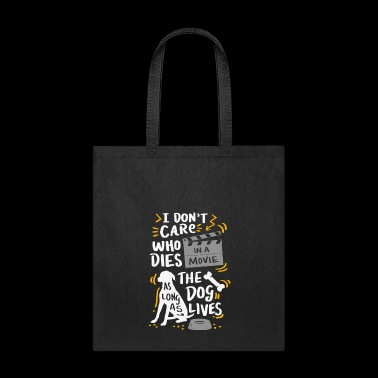 I Don't Care Who Dies In Movie Gift - Tote Bag