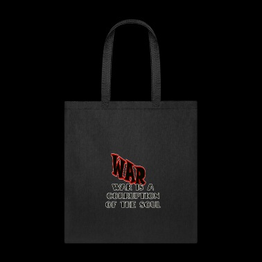 War Is A Corruption Of The Soul Shirts - Tote Bag