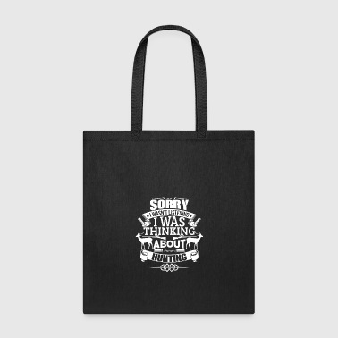 I Was Thinking About Hunting - Tote Bag