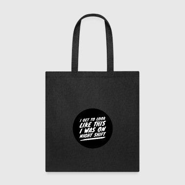 ...I was on night shift - Gift - Tote Bag