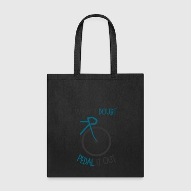 When It doubt, pedal it out - Tote Bag