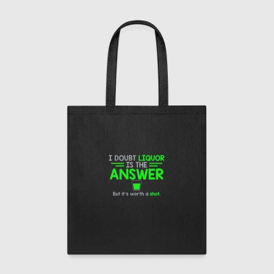 I Doubt That Liquor Is The Answer - Tote Bag