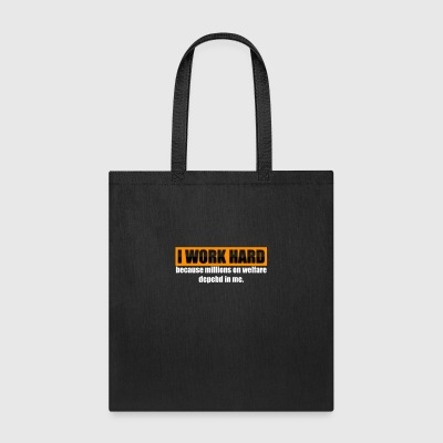 I Work Hard Because Millions On Welfare Depend On - Tote Bag