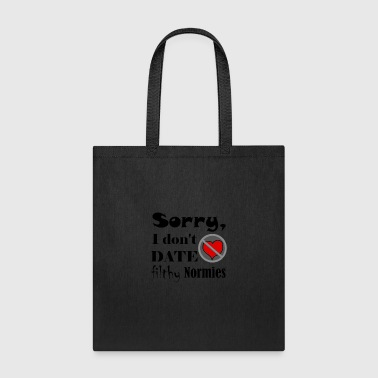 Sorry I don t date filthy - Tote Bag