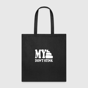 MY SHIT DON T STINK - Tote Bag