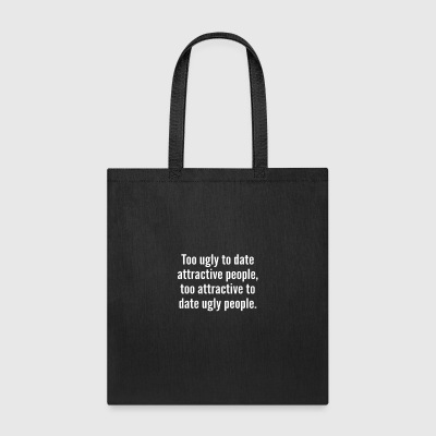 Too Ugly To Date Attractive People Too Attractive - Tote Bag