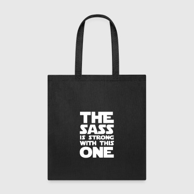 THE SASS IS STRONG WITH THIS ONE - Tote Bag