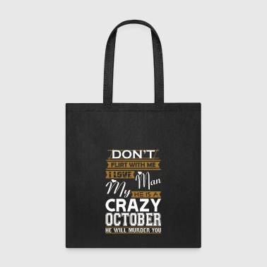 Dont Flirt With Me Love My Man He Crazy October - Tote Bag