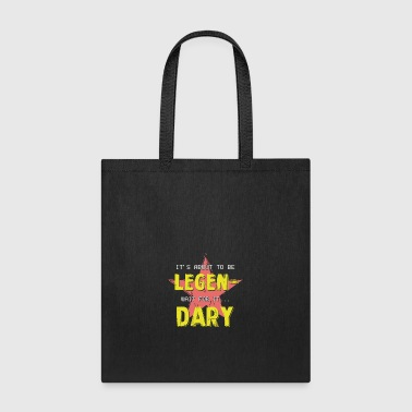 It's About To Be Legendary Wait For It - Tote Bag