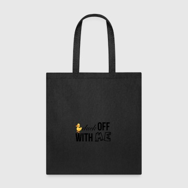 Duck off with me - Tote Bag