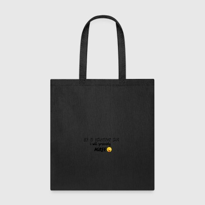Insult me and I agree - Tote Bag