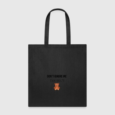 Don't ignore me - Tote Bag