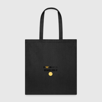 Is no an emotion because I feel it - Tote Bag