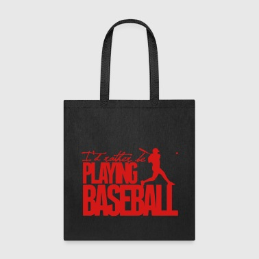 I'd rather be playing Baseball - Tote Bag