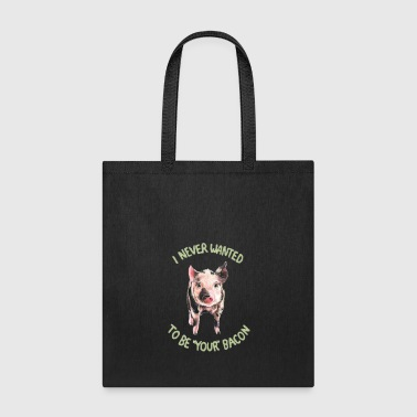 I NEVER WANTED TO BE YOUR BACON - Tote Bag
