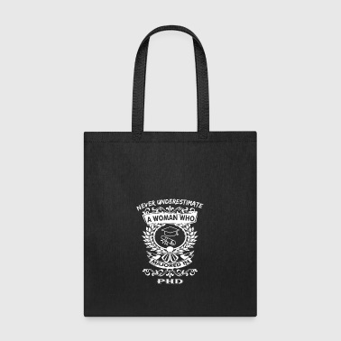 Never Underestimate Woman Who Majored Phd - Tote Bag
