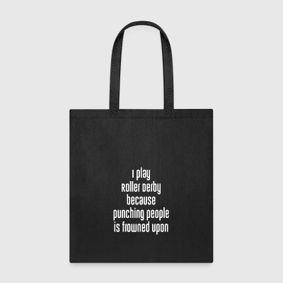 Play Roller Derby because Punching Frowned Upon - Tote Bag