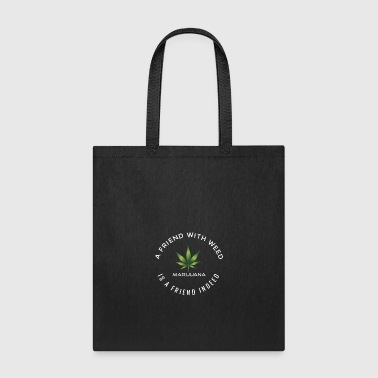 A friend with weed is a friend indeed - Tote Bag