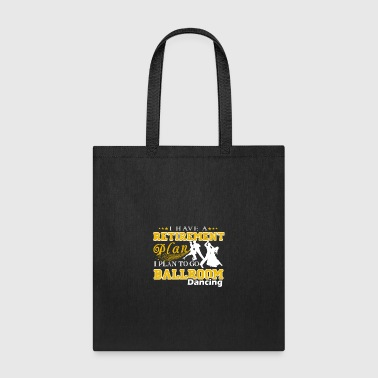Retirement Plan On Go Ballroom Dancing Shirt - Tote Bag