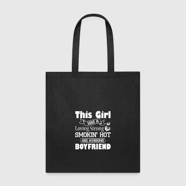 This Girl has A Smokin Hot And Awesome Boyfriend - Tote Bag