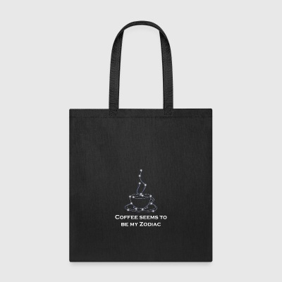 My Zodiac? Coffee! - Tote Bag